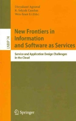 New Frontiers in Information and Software As Services: Service and Application Design Challenges in the Cloud (Paperback)