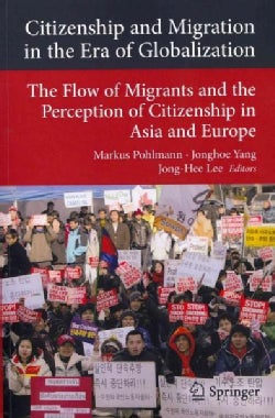 Citizenship and Migration in the Era of Globalization: The Flow of Migrants and the Perception of Citizenship in ... (Paperback)