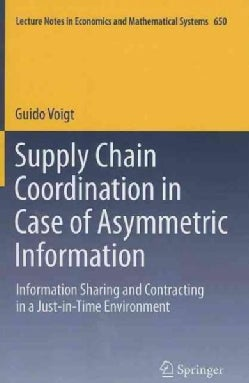 Supply Chain Coordination in Case of Asymmetric Information: Information Sharing and Contracting in a Just-in-Tim... (Paperback)