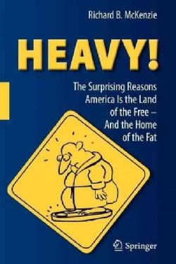 Heavy!: The Surprising Reasons America Is the Land of the Free -- and the Home of the Fat (Paperback)