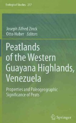 Peatlands of the Western Guayana Highlands, Venezuela: Properties and Paleographic Significance of Peats (Hardcover)