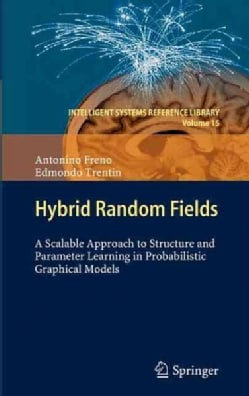 Hybrid Random Fields: A Scalable Approach to Structure and Parameter Learning in Probabilistic Graphical Models (Hardcover)