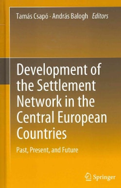 Development of the Settlement Network in the Central European Countries: Past, Present, and Future (Hardcover)