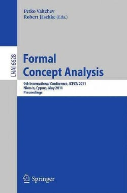 Formal Concept Analysis: 9th International Conference, Icfca 2011, Nicosia, Cyprus, May 2-6, 2011 Proceedings (Paperback)
