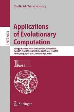 Applications of Evolutionary Computation: Evoapplications 2011: Evocomplex, Evogames, Evoiasp, Evointelligence, E... (Paperback)