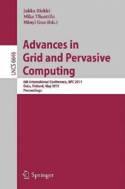 Advances in Grid and Pervasive Computing: 6th International Conference, Gpc 2011, Oulu, Finland, May 11-13, 2011.... (Paperback)
