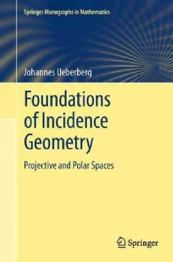 Foundations of Incidence Geometry: Projective and Polar Spaces (Hardcover)