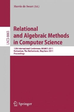 Relational and Algebraic Methods in Computer Science: 12th International Conference, RAMICS 2011, Rotterdam, the ... (Paperback)
