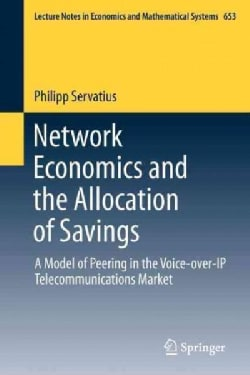 Network Economics and the Allocation of Savings: A Model of Peering in the Voice-over-IP Telecommunications Market (Paperback)