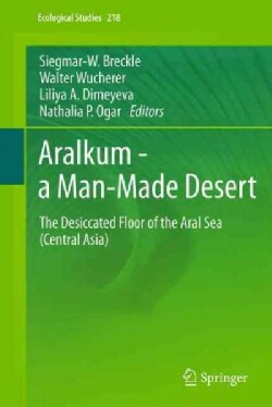 Aralkum - A Man-Made Desert: The Desiccated Floor of the Aral Sea (Central Asia) (Hardcover)