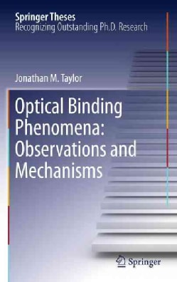 Optical Binding Phenomena: Observations and Mechanisms (Hardcover)