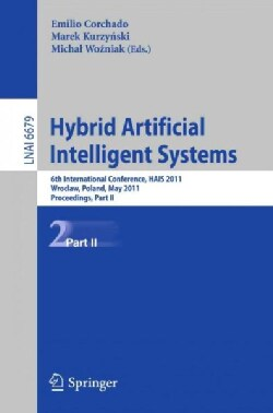 Hybrid Artificial Intelligent Systems: 6th International Conference, HAIS 2011, Wroclaw, Poland, May 23-25, 2011,... (Paperback)