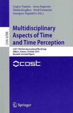 Multidisciplinary Aspects of Time and Time Perception: COST TD0904 International Workshop Athens, Greece, October... (Paperback)