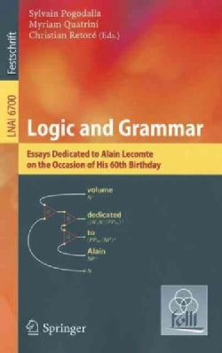 Logic and Grammar: Essays Dedicated to Alain Lecomte on the Occasion of His 60th Birthday (Paperback)