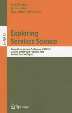 Exploring Services Science: Second International Conference, IESS 2011, Geneva, Switzerland, February 16-18, 2011... (Paperback)
