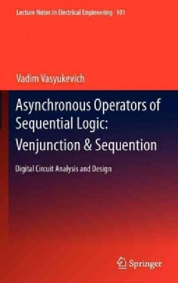 Asynchronous Operators of Sequential Logic: Venjunction & Sequention. Digital Circuit Analysis and Design (Hardcover)