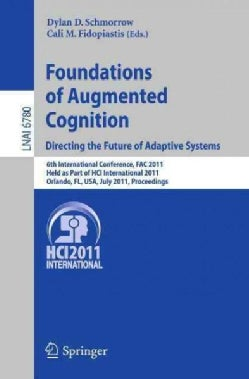 Foundations of Augmented Cognition: Directing the Future of Adaptive Systems: 6th International Conference, FAC 2... (Paperback)