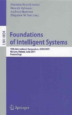 Foundations of Intelligent Systems: 19th International Symposium, ISMIS 2011, Warsaw, Poland, June 28-30, 2011, P... (Paperback)