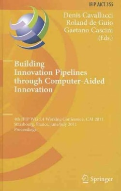 Building Innovation Pipelines Through Computer-aided Innovation: 4th Ifip Wg 5.4 Working Conference, Cai 2011, St... (Hardcover)