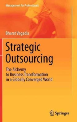 Strategic Outsourcing: The Alchemy to Business Transformation in a Globally Converged World (Hardcover)