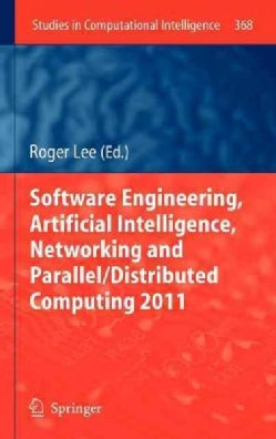 Software Engineering, Artificial Intelligence, Networking and Parallel/Distributed Computing 2011 (Hardcover)