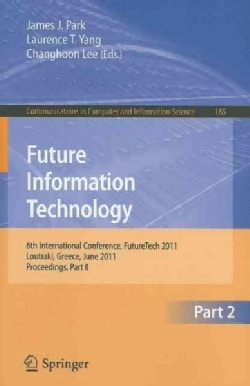 Future Information Technology: 6th International Conference on Future Information Technology, FutureTech 2011, Lo... (Paperback)