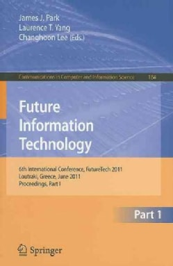 Future Information Technology: 6th International Conference, FutureTech 2011 Loutraki, Greece, June 28-30, 2011 P... (Paperback)