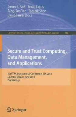 Secure and Trust Computing, Data Management, and Applications: 8th FTRA International Conference, STA 2011, Loutr... (Paperback)