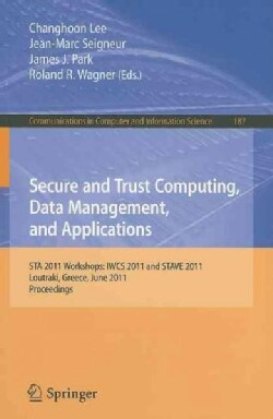 Secure and Trust Computing, Data Management, and Applications: STA 2011 Workshops: IWCS 2011 and STAVE 2011, Lout... (Paperback)