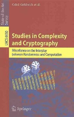 Studies in Complexity and Cryptography: Miscellanea on the Interplay Between Randomness and Computation (Paperback)