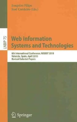 Web Information Systems and Technologies: 6th International Conference, WEBIST 2010, Valencia, Spain, April 7-10,... (Paperback)