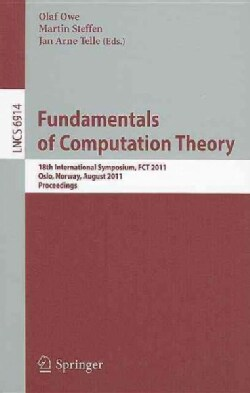 Fundamentals of Computation Theory: 18th International Symposium, Fct 2011, Oslo, Norway, August 22-28, 2011, Pro... (Paperback)