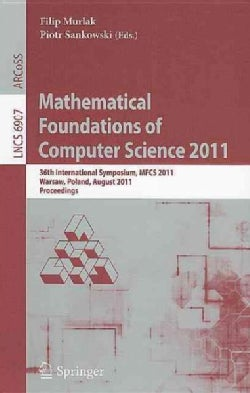 Mathematical Foundations of Computer Science 2011: 36th International Symposium, Mfcs 2011, Warsaw, Poland, Augus... (Paperback)