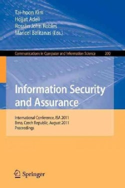 Information Security and Assurance: International Conference, ISA 2011, Brno, Czech Republic, August 15-17, 2011,... (Paperback)