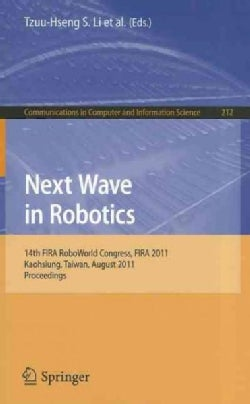 Next Wave in Robotics: 14th FIRA RoboWorld Congress, FIRA 2011, Kaohsiung, Taiwan, August 26-30, 2011 Proceedings (Paperback)