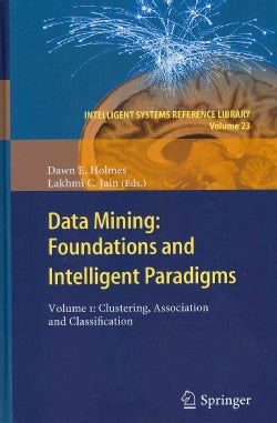Data Mining: Foundations and Intelligent Paradigms, Clustering, Association and Classification (Hardcover)