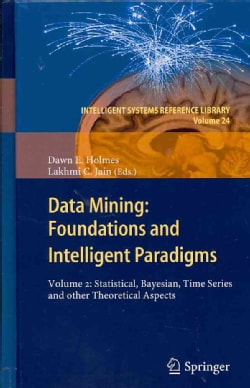 Data Mining: Foundations and Intelligent Paradigms: Statistical, Bayesian, Time Series and Other Theoretical Aspects (Hardcover)