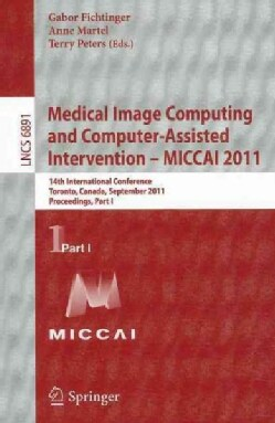 Medical Image Computing and Computer-Assisted Intervention - MICCAI 2011: 14th International Conference, Toronto,... (Paperback)