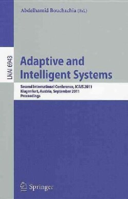 Adaptive and Intelligent Systems: Second International Conference, ICAIS 2011, Klagenfurt, Austria, September 6-8... (Paperback)