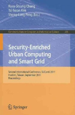 Security-Enriched Urban Computing and Smart Grid: Second International Conference, SUComS 2011, Hualien, Taiwan, ... (Paperback)