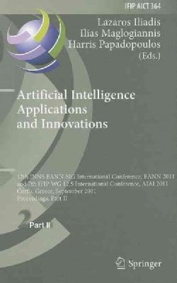 Artificial Intelligence Applications and Innovations: 12th INNS EANN-SIG International Conference, EANN 2011 and ... (Hardcover)