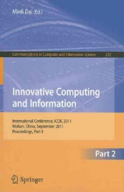 Innovative Computing and Information: International Conference, ICCIC 2011, Wuhan, China, September 17-18, 2011, ... (Paperback)