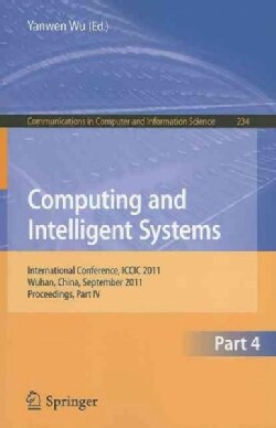 Computing and Intelligent Systems: International Conference, ICCIC 2011, Held in Wuhan, China, September 17-18, 2... (Paperback)