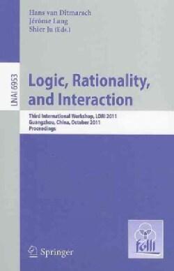 Logic, Rationality, and Interaction: Third International Workshop, LORI 2011, Guangzhou, China, October 10-13, 20... (Paperback)