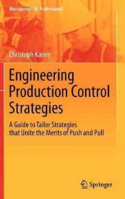 Engineering Production Control Strategies: A Guide to Tailor Strategies That Unite the Merits of Push and Pull (Hardcover)