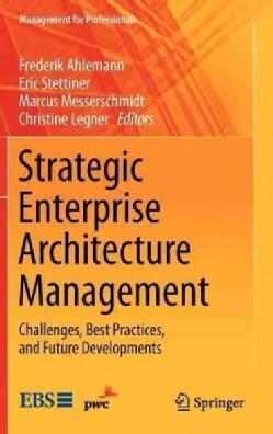 Strategic Enterprise Architecture Management: Challenges, Best Practices, and Future Developments (Hardcover)