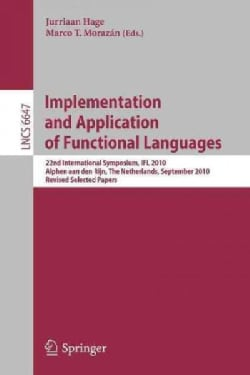 Implementation and Application of Functional Languages: 22nd International Symposium, Ifl 2010, Alphen Aan Den Ri... (Paperback)