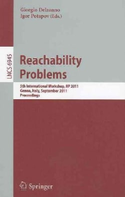 Reachability Problems: 5th International Workshop, Rp 2011, Genoa, Italy, September 28-30, 2011, Proceedings (Paperback)