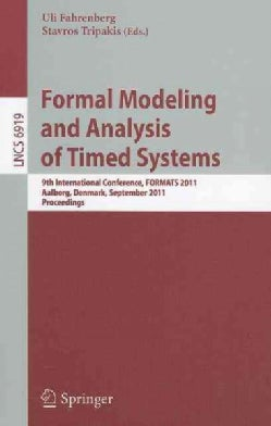 Formal Modeling and Analysis of Timed Systems: 9th International Conference, Formats 2011, Aalborg, Denmark, Sept... (Paperback)