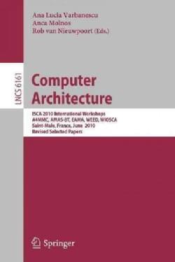 Computer Architecture: ICSA 2010 International Workshops A4MMC, AMAS-BT, EAMA, WEED, WIOSCA, Saint-Malo, France, ... (Paperback)